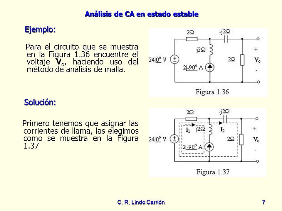 Análisis de CA en estado estable C. R. Lindo Carrión7 Para el circuito que se muestra en la Figura 1.36 encuentre el voltaje V o, haciendo uso del mét