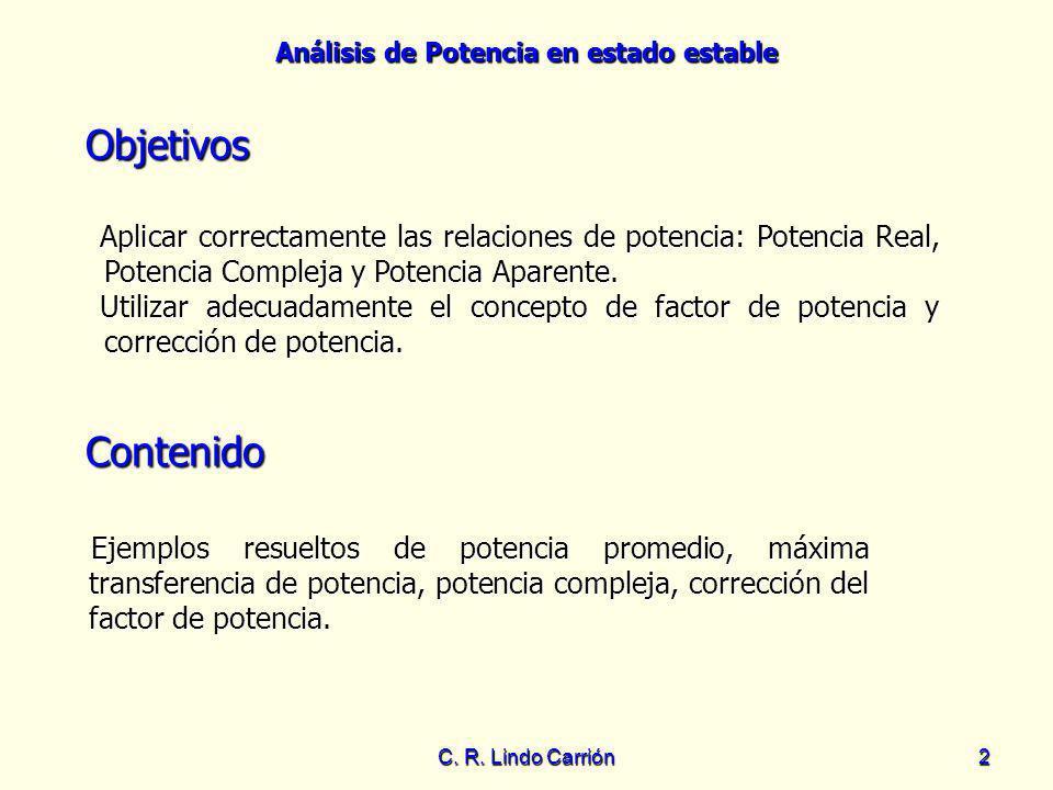 Análisis de Potencia en estado estable C. R. Lindo Carrión2 Objetivos Aplicar correctamente las relaciones de potencia: Potencia Real, Potencia Comple