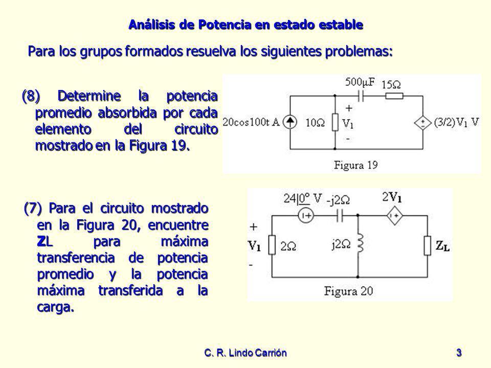 Análisis de Potencia en estado estable C. R. Lindo Carrión3 Para los grupos formados resuelva los siguientes problemas: Para los grupos formados resue