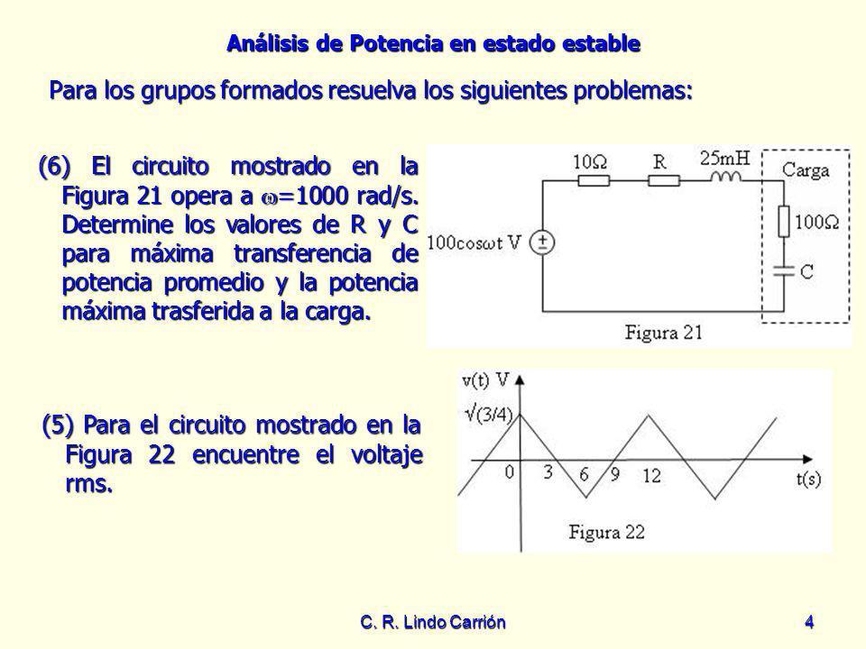 Análisis de Potencia en estado estable C. R. Lindo Carrión4 Para los grupos formados resuelva los siguientes problemas: Para los grupos formados resue