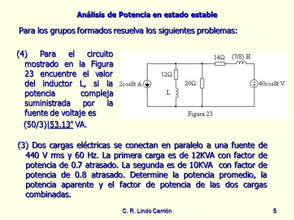 Análisis de Potencia en estado estable C. R. Lindo Carrión5 Para los grupos formados resuelva los siguientes problemas: Para los grupos formados resue