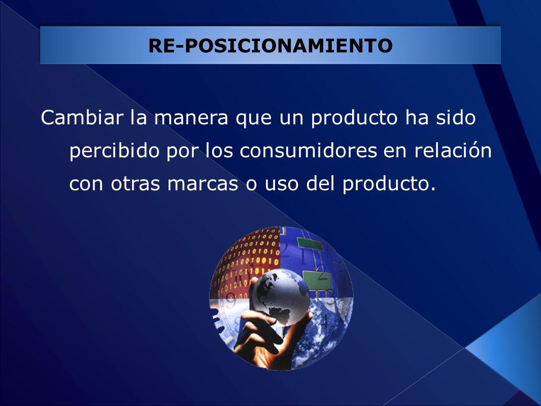 Cambiar la manera que un producto ha sido percibido por los consumidores en relación con otras marcas o uso del producto. RE-POSICIONAMIENTO