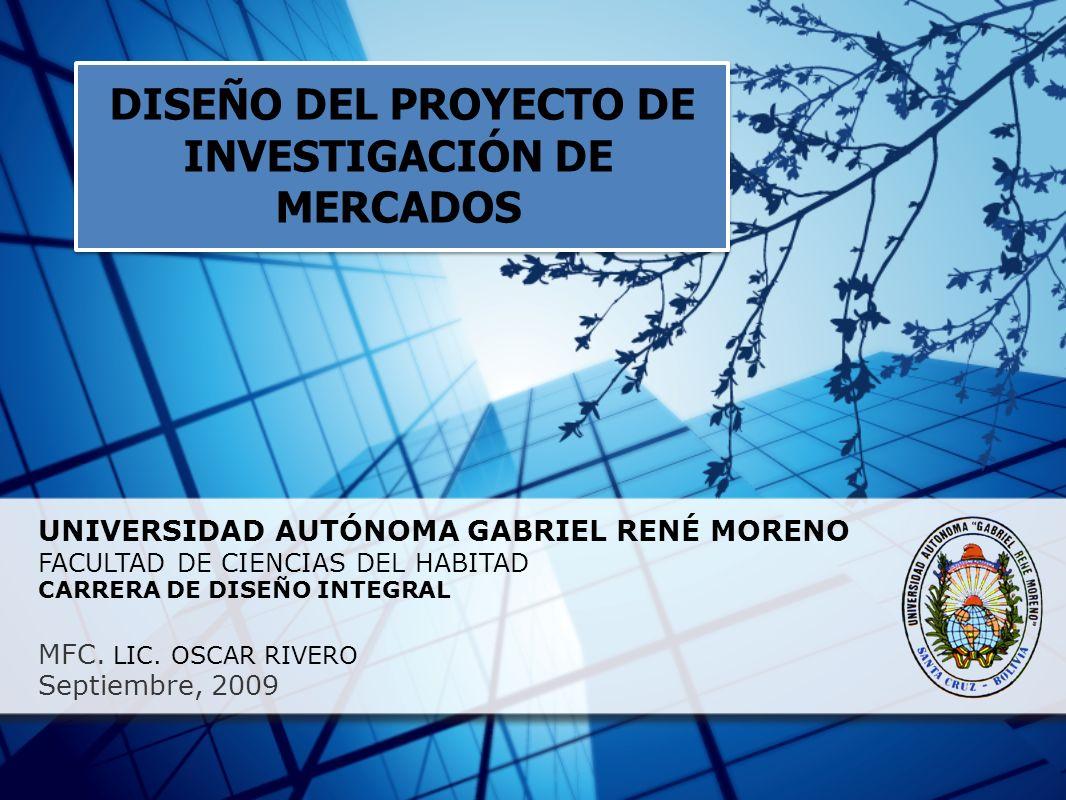 UNIVERSIDAD AUTÓNOMA GABRIEL RENÉ MORENO FACULTAD DE CIENCIAS DEL HABITAD CARRERA DE DISEÑO INTEGRAL MFC. LIC. OSCAR RIVERO Septiembre, 2009 DISEÑO DE