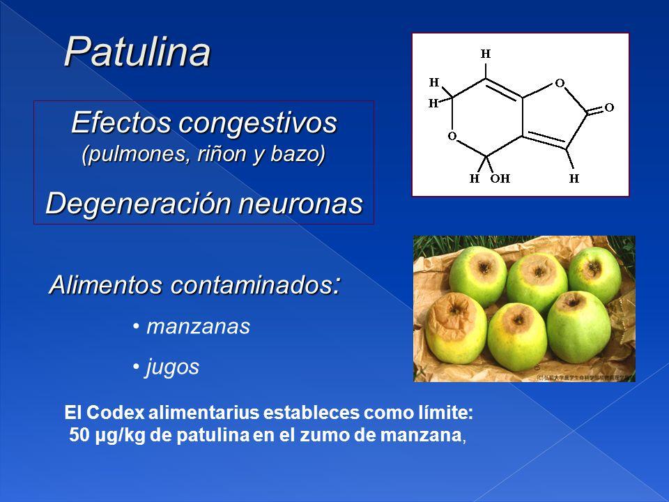 Patulina Efectos congestivos (pulmones, riñon y bazo) Degeneración neuronas Alimentos contaminados : manzanas jugos El Codex alimentarius estableces como límite: 50 μg/kg de patulina en el zumo de manzana,