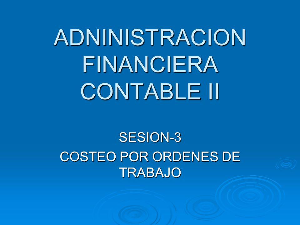ADNINISTRACION FINANCIERA CONTABLE II SESION-3 COSTEO POR ORDENES DE TRABAJO