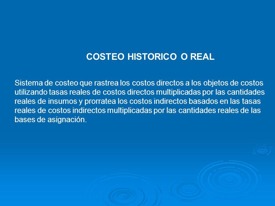 COSTEO HISTORICO O REAL Sistema de costeo que rastrea los costos directos a los objetos de costos utilizando tasas reales de costos directos multiplic