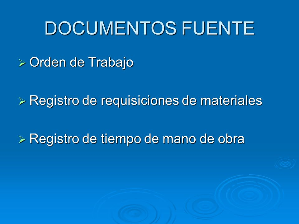 DOCUMENTOS FUENTE Orden de Trabajo Orden de Trabajo Registro de requisiciones de materiales Registro de requisiciones de materiales Registro de tiempo
