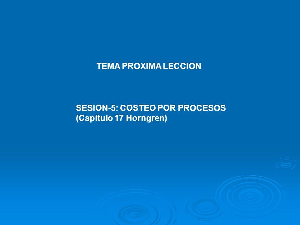 TEMA PROXIMA LECCION SESION-5: COSTEO POR PROCESOS (Capítulo 17 Horngren)