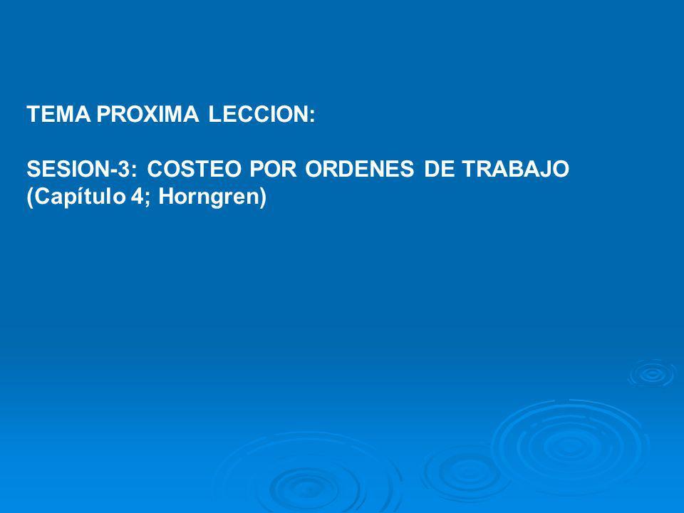 TEMA PROXIMA LECCION: SESION-3: COSTEO POR ORDENES DE TRABAJO (Capítulo 4; Horngren)