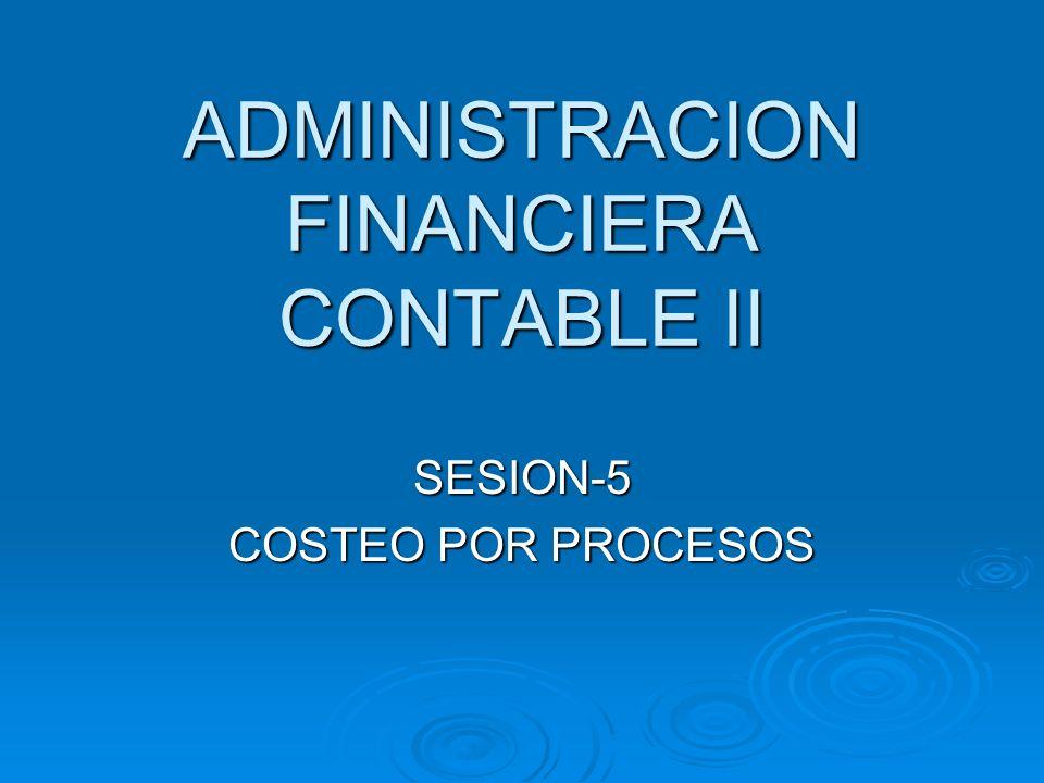 ADMINISTRACION FINANCIERA CONTABLE II SESION-5 COSTEO POR PROCESOS