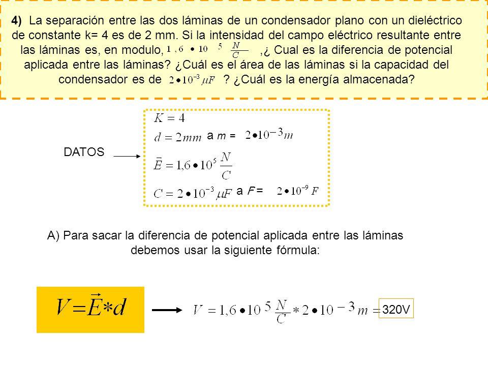A) Para sacar la diferencia de potencial aplicada entre las láminas debemos usar la siguiente fórmula: a m = a F = DATOS 320V 4) La separación entre l