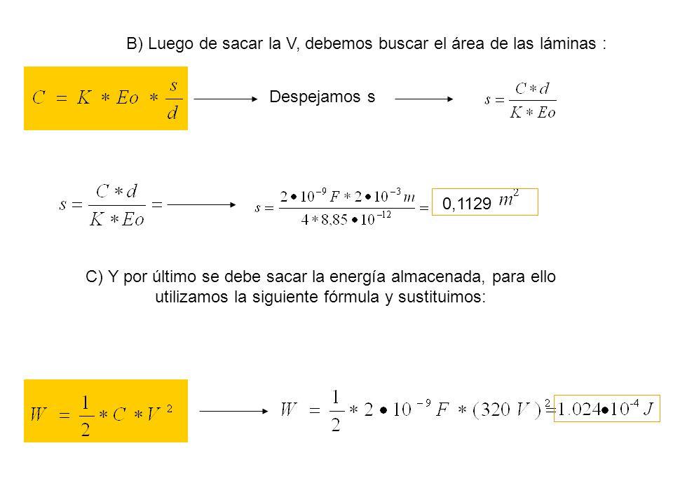 B) Luego de sacar la V, debemos buscar el área de las láminas : Despejamos s 0,1129 C) Y por último se debe sacar la energía almacenada, para ello uti