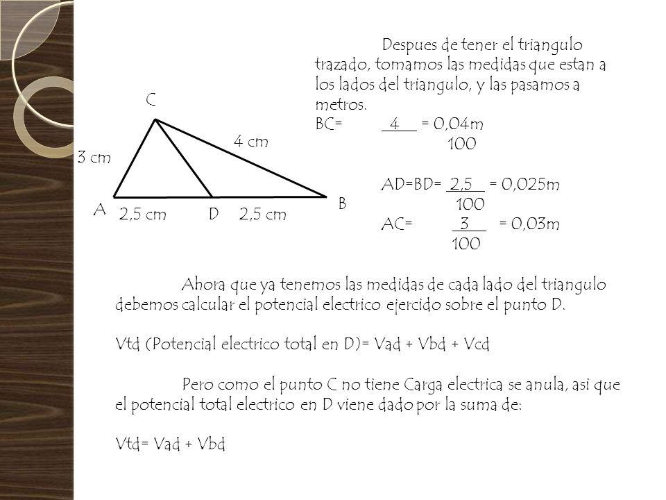 C B A D2,5 cm 4 cm 3 cm Despues de tener el triangulo trazado, tomamos las medidas que estan a los lados del triangulo, y las pasamos a metros. BC= 4.