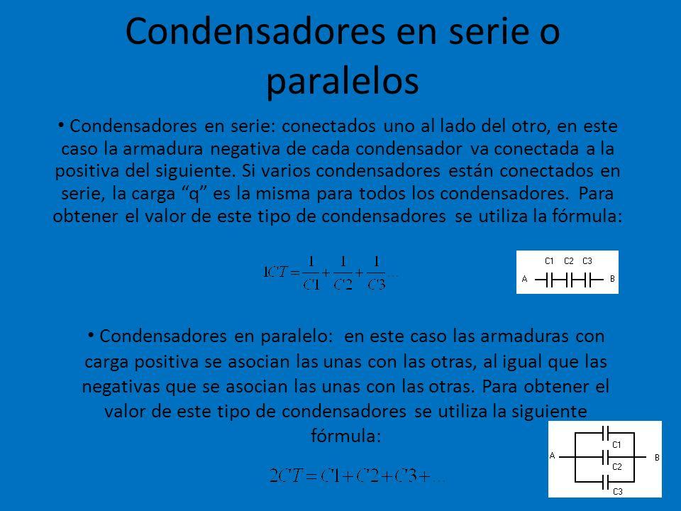 Condensadores en serie o paralelos Condensadores en serie: conectados uno al lado del otro, en este caso la armadura negativa de cada condensador va c