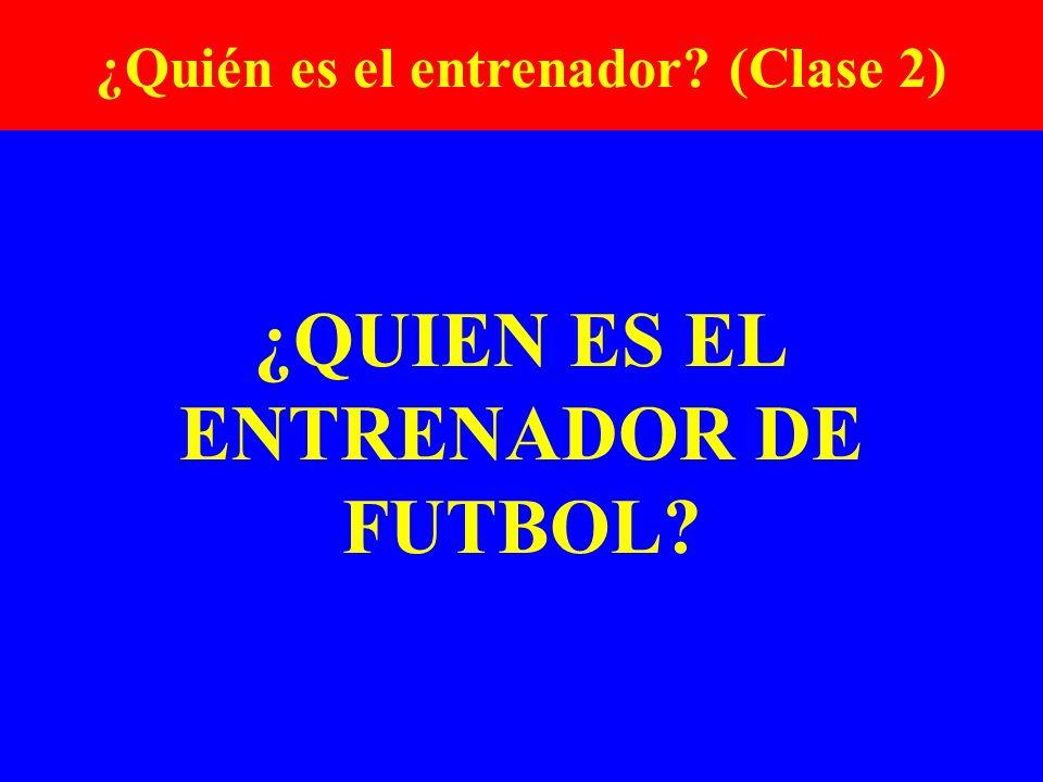 ¿QUIEN ES EL ENTRENADOR DE FUTBOL? ¿Quién es el entrenador? (Clase 2)