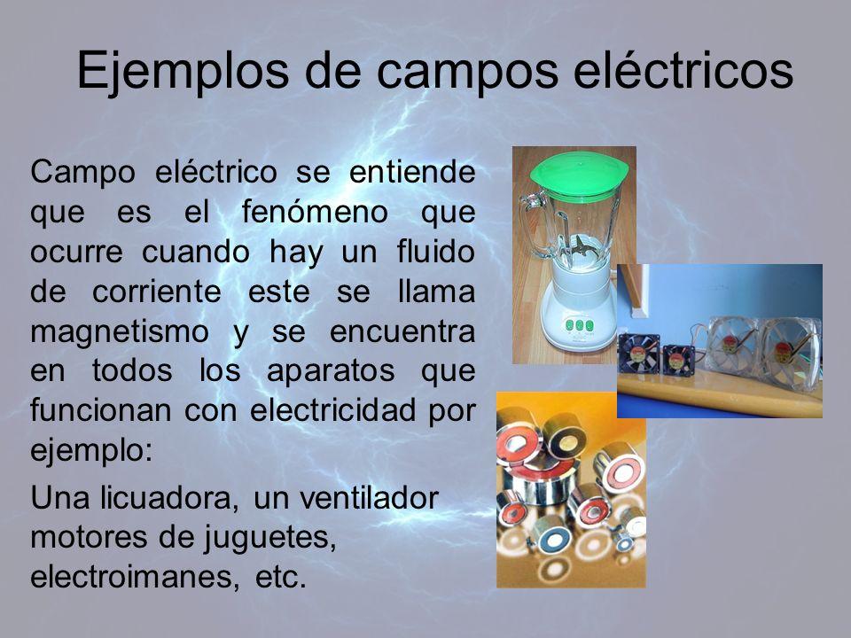 Ejemplos de campos eléctricos Campo eléctrico se entiende que es el fenómeno que ocurre cuando hay un fluido de corriente este se llama magnetismo y s