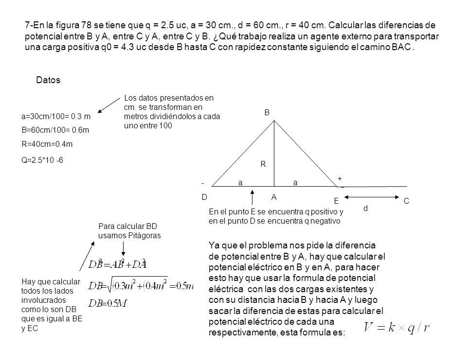7-En la figura 78 se tiene que q = 2.5 uc, a = 30 cm., d = 60 cm., r = 40 cm.