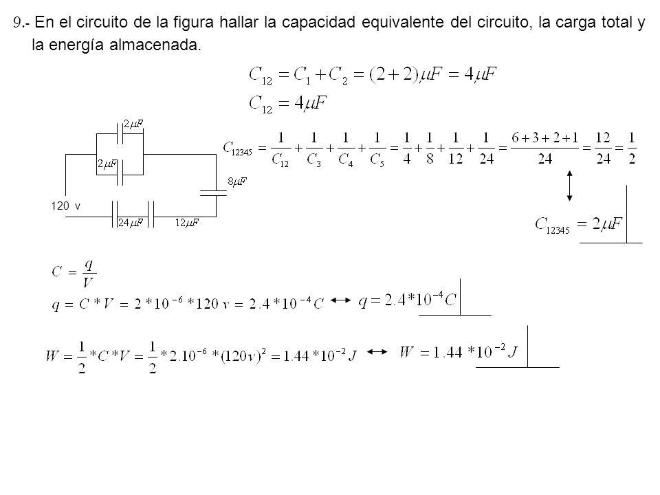9.- En el circuito de la figura hallar la capacidad equivalente del circuito, la carga total y la energía almacenada.