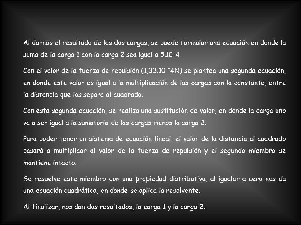 Al darnos el resultado de las dos cargas, se puede formular una ecuación en donde la suma de la carga 1 con la carga 2 sea igual a 5.10-4 Con el valor