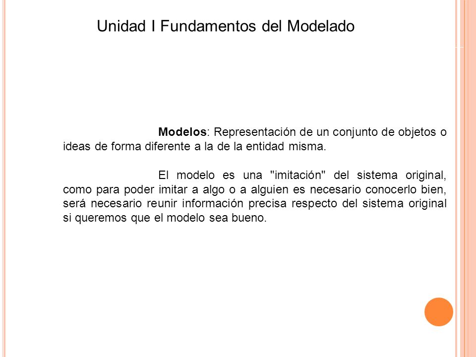 Modelos: Representación de un conjunto de objetos o ideas de forma diferente a la de la entidad misma. El modelo es una