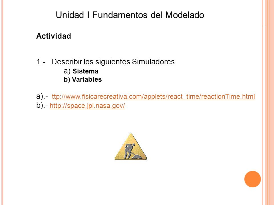 Actividad 1.- Describir los siguientes Simuladores a) Sistema b) Variables a).- ttp://www.fisicarecreativa.com/applets/react_time/reactionTime.html tt
