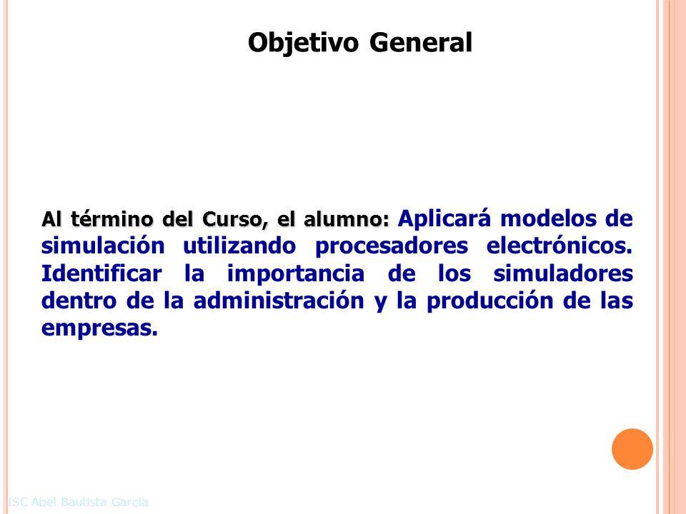 Objetivo General Al término del Curso, el alumno: Al término del Curso, el alumno: Aplicará modelos de simulación utilizando procesadores electrónicos