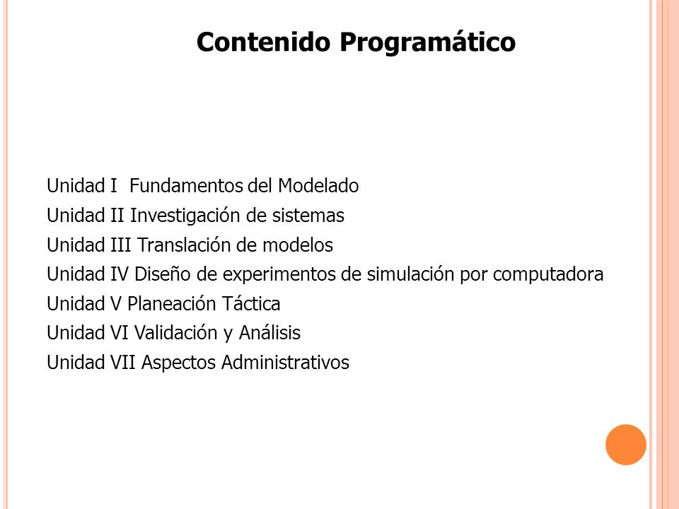 Contenido Programático Unidad I Fundamentos del Modelado Unidad II Investigación de sistemas Unidad III Translación de modelos Unidad IV Diseño de exp