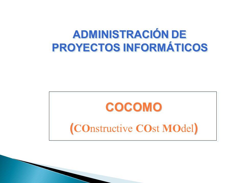 COCOMO () ( COnstructive COst MOdel ) ADMINISTRACIÓN DE PROYECTOS INFORMÁTICOS