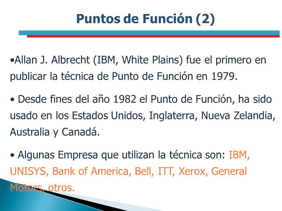 Puntos de Función (2) Allan J. Albrecht (IBM, White Plains) fue el primero en publicar la técnica de Punto de Función en 1979. Desde fines del año 198