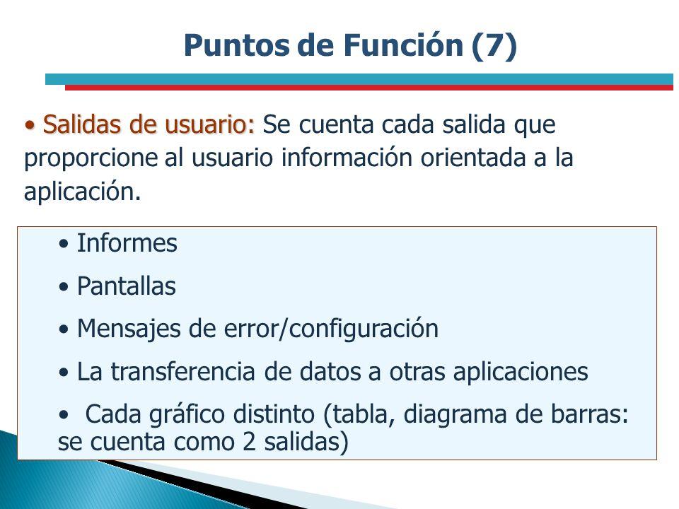 Puntos de Función (7) Salidas de usuario: Salidas de usuario: Se cuenta cada salida que proporcione al usuario información orientada a la aplicación.