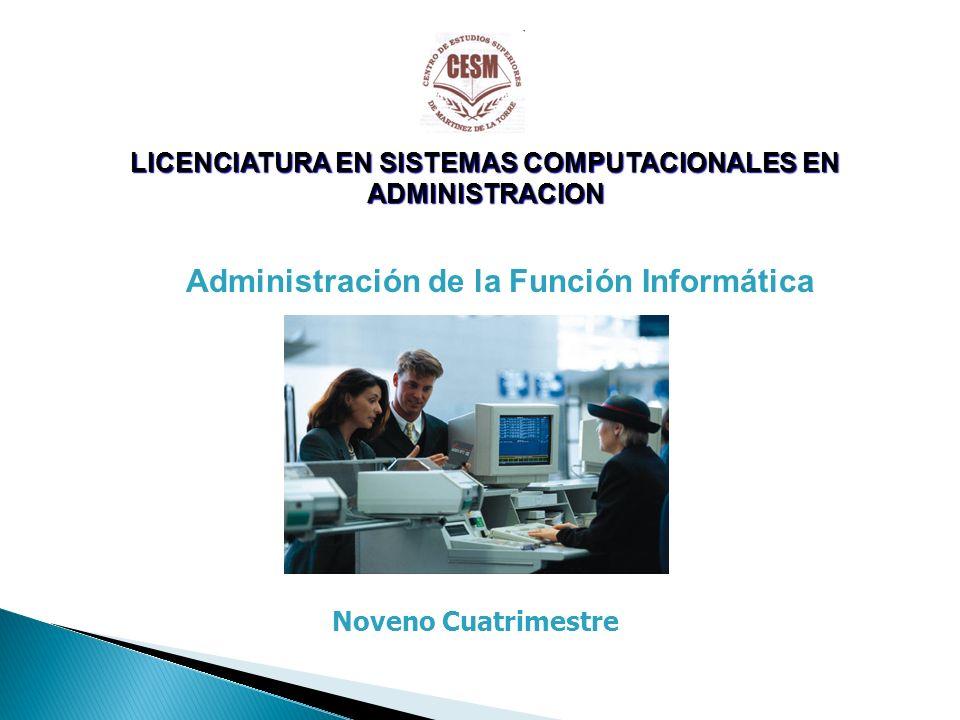 LICENCIATURA EN SISTEMAS COMPUTACIONALES EN ADMINISTRACION Noveno Cuatrimestre Administración de la Función Informática