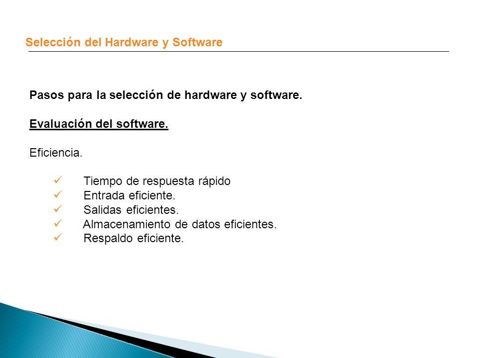 Selección del Hardware y Software Pasos para la selección de hardware y software. Evaluación del software. Eficiencia. Tiempo de respuesta rápido Entr