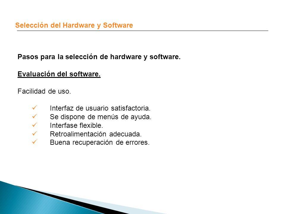 Selección del Hardware y Software Pasos para la selección de hardware y software. Evaluación del software. Facilidad de uso. Interfaz de usuario satis