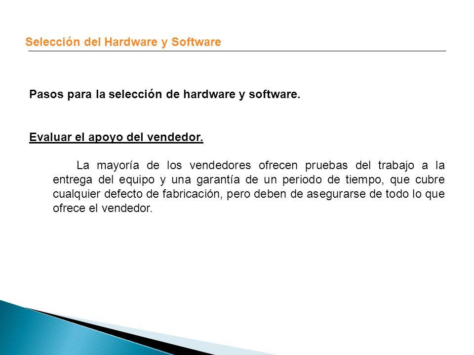 Selección del Hardware y Software Pasos para la selección de hardware y software. Evaluar el apoyo del vendedor. La mayoría de los vendedores ofrecen