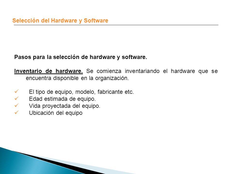 Selección del Hardware y Software Pasos para la selección de hardware y software. Inventario de hardware. Se comienza inventariando el hardware que se