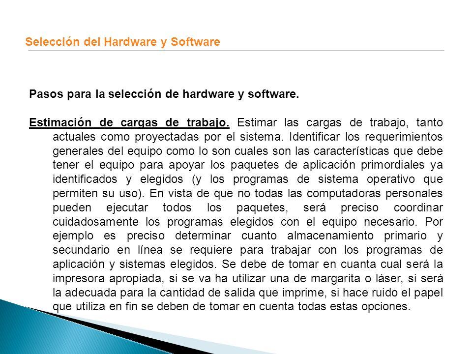 Selección del Hardware y Software Pasos para la selección de hardware y software. Estimación de cargas de trabajo. Estimar las cargas de trabajo, tant