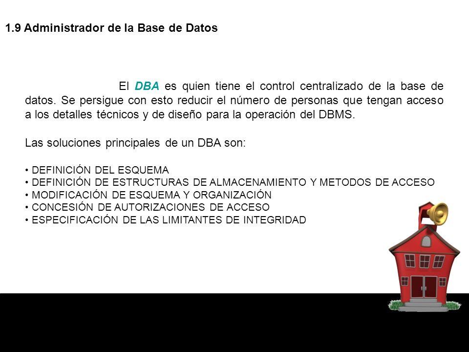 1.9 Administrador de la Base de Datos El DBA es quien tiene el control centralizado de la base de datos. Se persigue con esto reducir el número de per