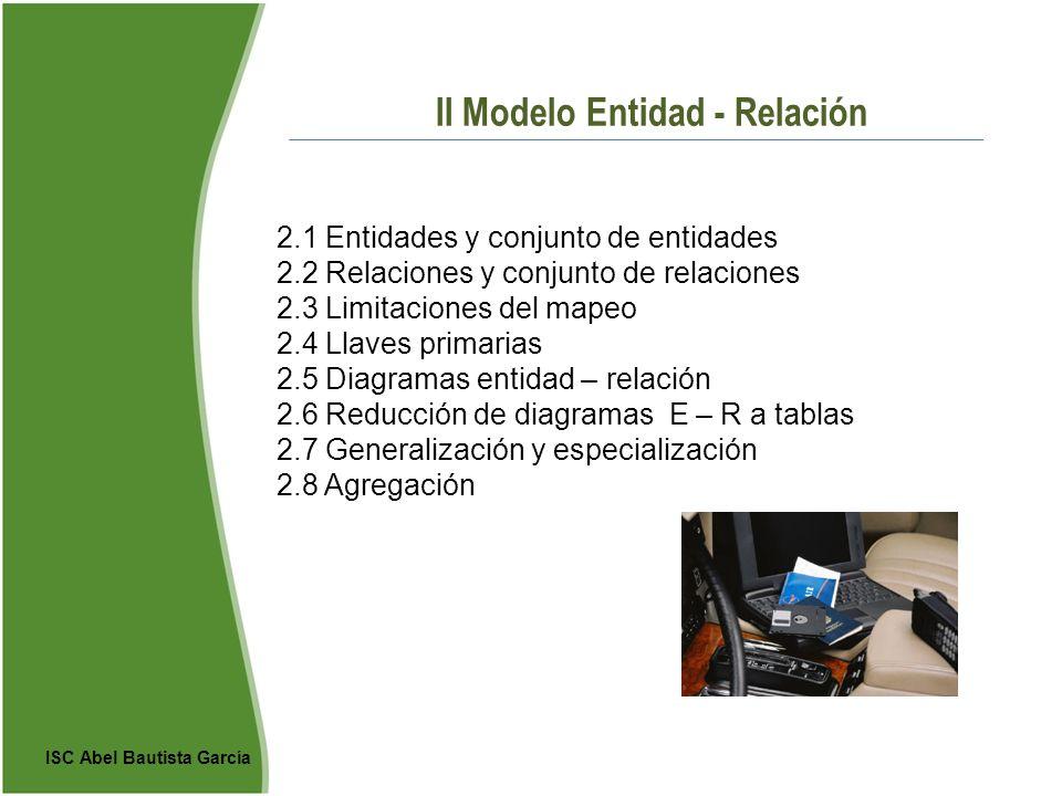 II Modelo Entidad - Relación 2.1 Entidades y conjunto de entidades 2.2 Relaciones y conjunto de relaciones 2.3 Limitaciones del mapeo 2.4 Llaves prima