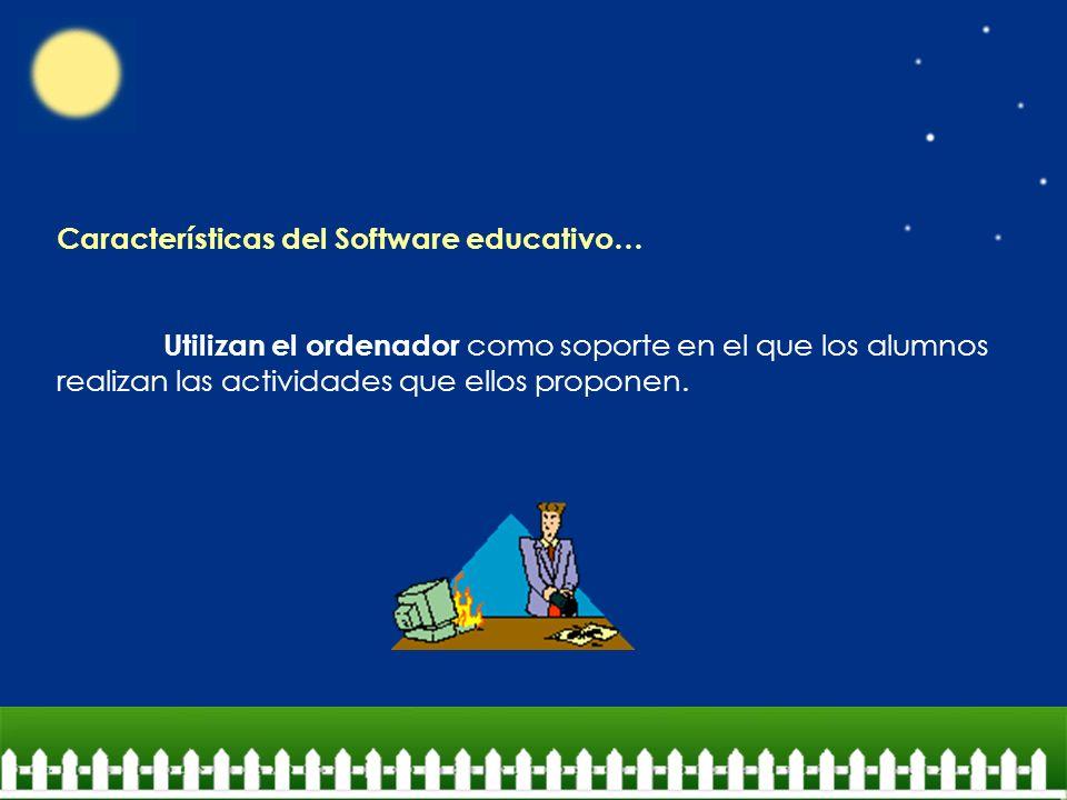 Características del Software educativo… Utilizan el ordenador como soporte en el que los alumnos realizan las actividades que ellos proponen.