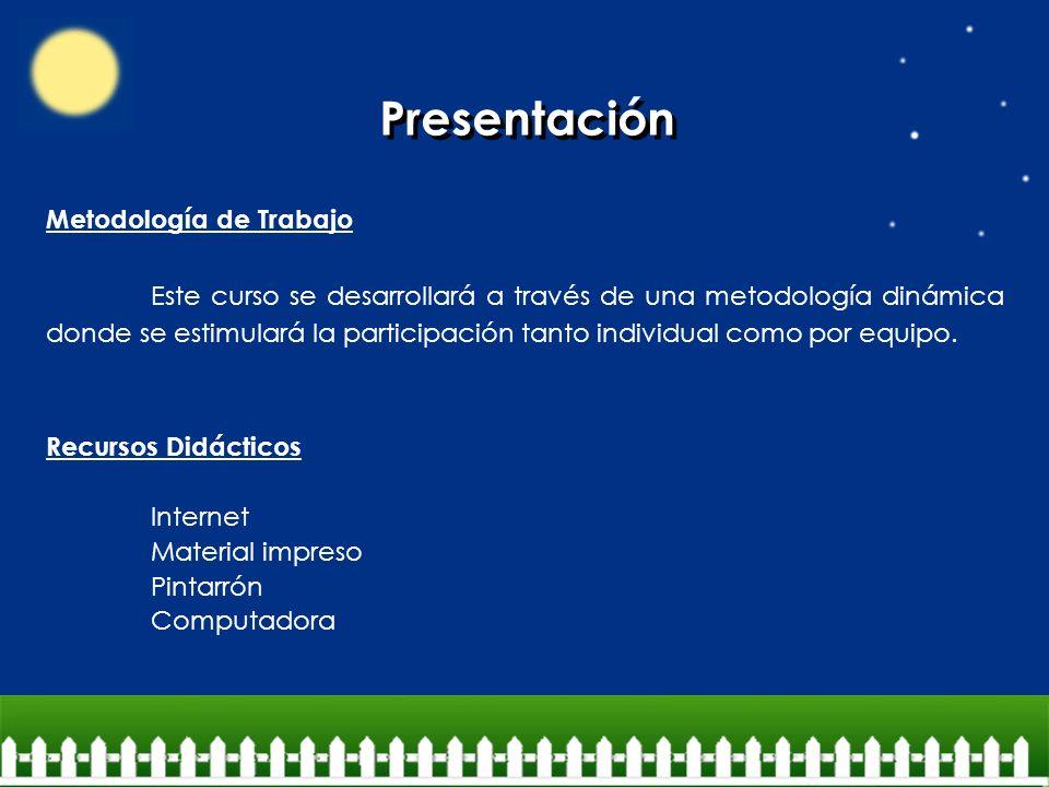 Presentación Metodología de Trabajo Este curso se desarrollará a través de una metodología dinámica donde se estimulará la participación tanto individ