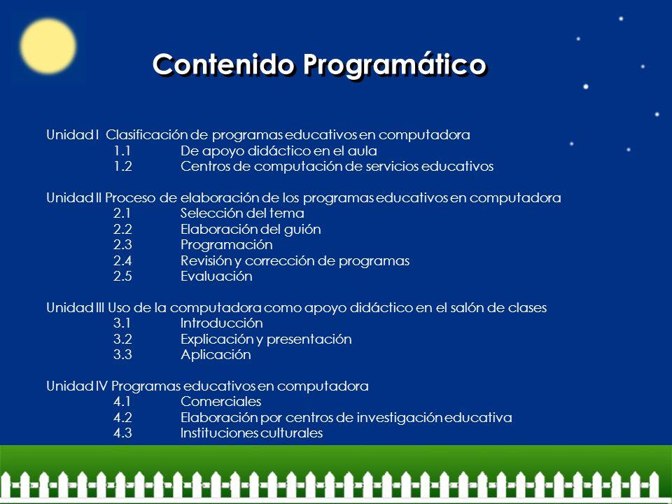 Contenido Programático Unidad I Clasificación de programas educativos en computadora 1.1De apoyo didáctico en el aula 1.2Centros de computación de ser