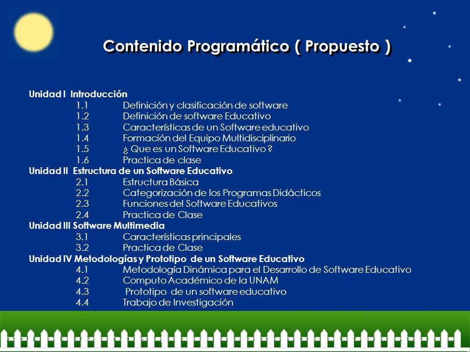 Contenido Programático ( Propuesto ) Unidad I Introducción 1.1Definición y clasificación de software 1.2Definición de software Educativo 1.3Caracterís