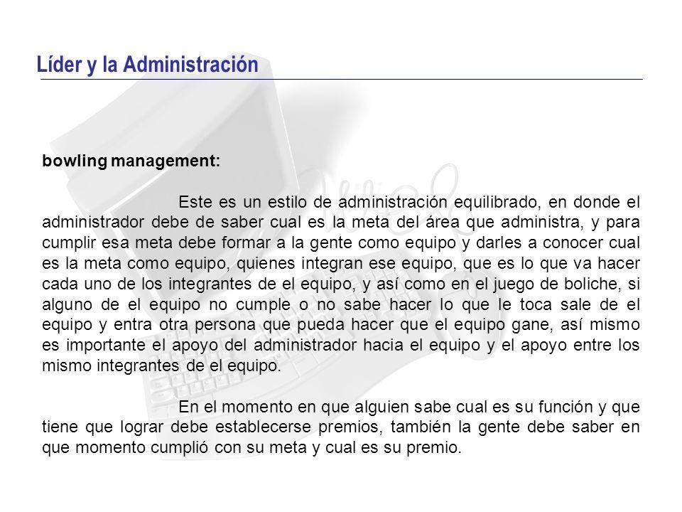 Líder y la Administración bowling management: Este es un estilo de administración equilibrado, en donde el administrador debe de saber cual es la meta