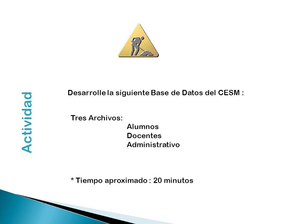 Actividad Tres Archivos: Alumnos Docentes Administrativo * Tiempo aproximado : 20 minutos Desarrolle la siguiente Base de Datos del CESM :