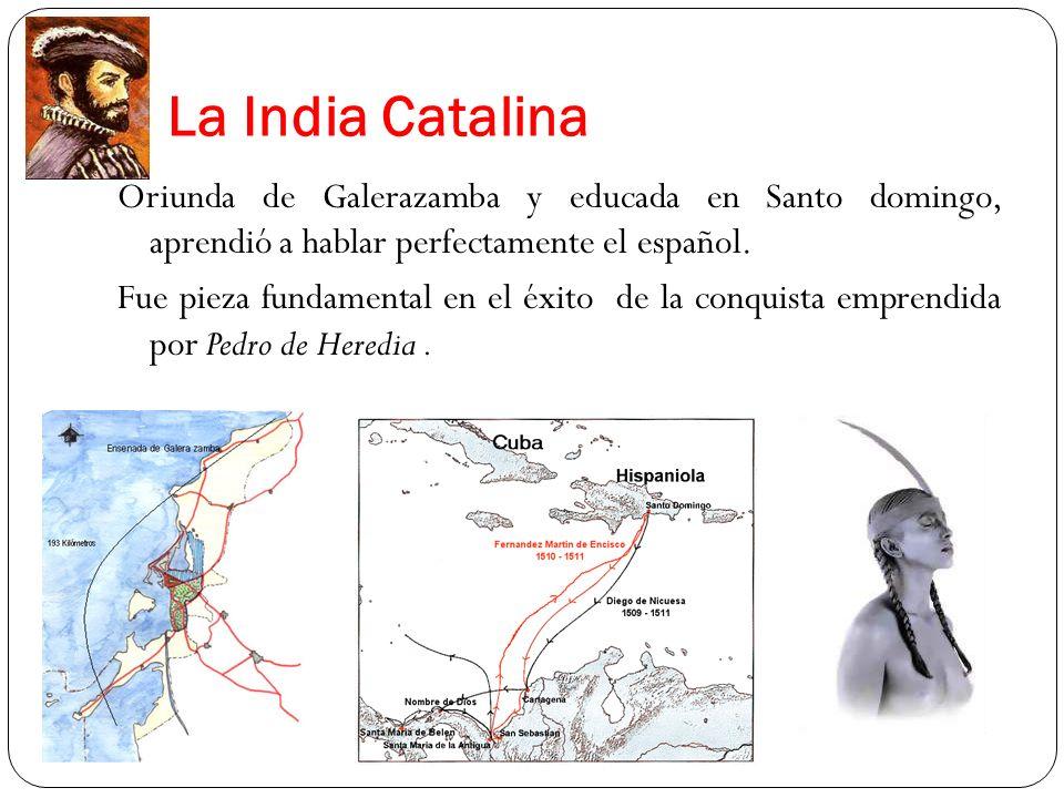 La India Catalina Oriunda de Galerazamba y educada en Santo domingo, aprendió a hablar perfectamente el español. Fue pieza fundamental en el éxito de