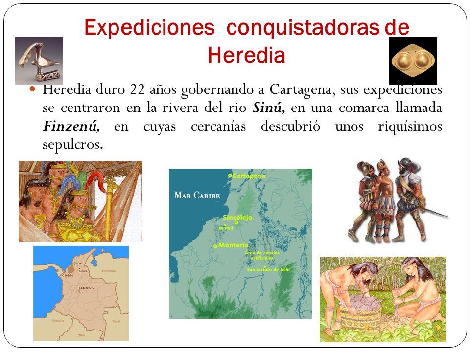 Expediciones conquistadoras de Heredia Heredia duro 22 años gobernando a Cartagena, sus expediciones se centraron en la rivera del rio Sinú, en una co