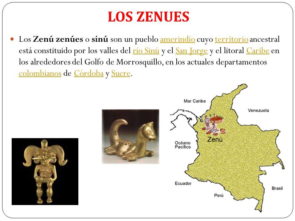 LOS ZENUES Los Zenú zenúes o sinú son un pueblo amerindio cuyo territorio ancestral está constituido por los valles del río Sinú y el San Jorge y el l