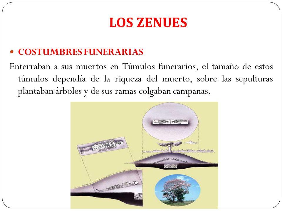 LOS ZENUES COSTUMBRES FUNERARIAS Enterraban a sus muertos en Túmulos funerarios, el tamaño de estos túmulos dependía de la riqueza del muerto, sobre l