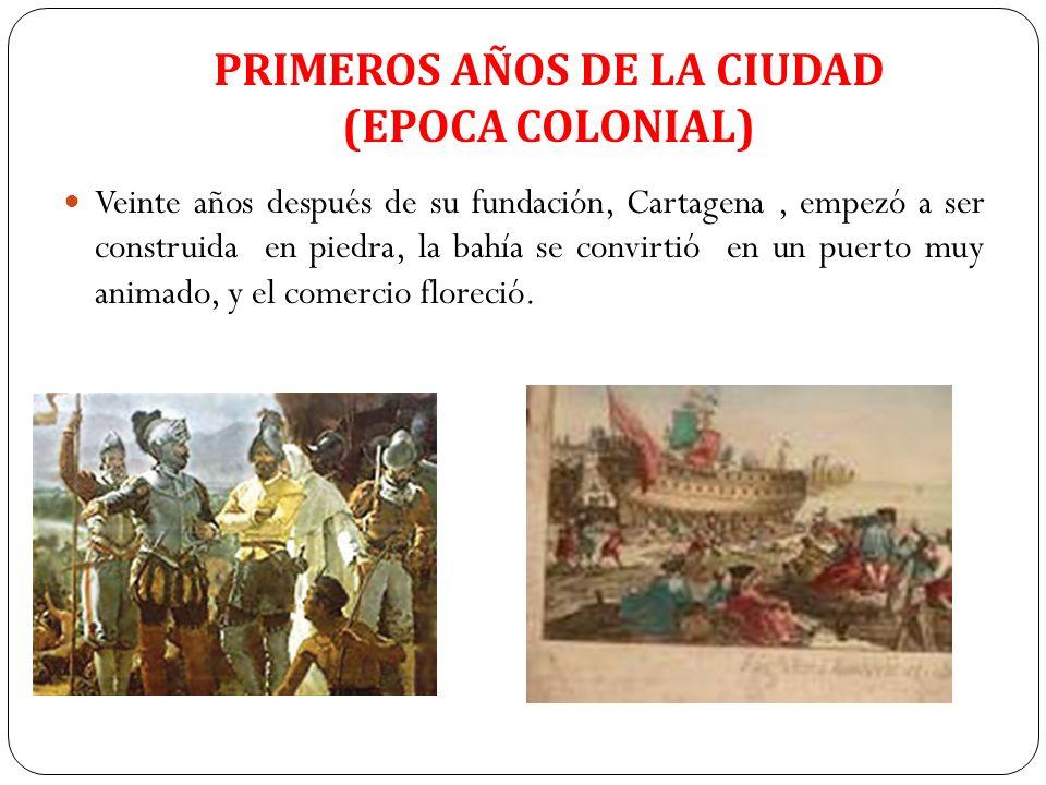 PRIMEROS AÑOS DE LA CIUDAD (EPOCA COLONIAL) Veinte años después de su fundación, Cartagena, empezó a ser construida en piedra, la bahía se convirtió e