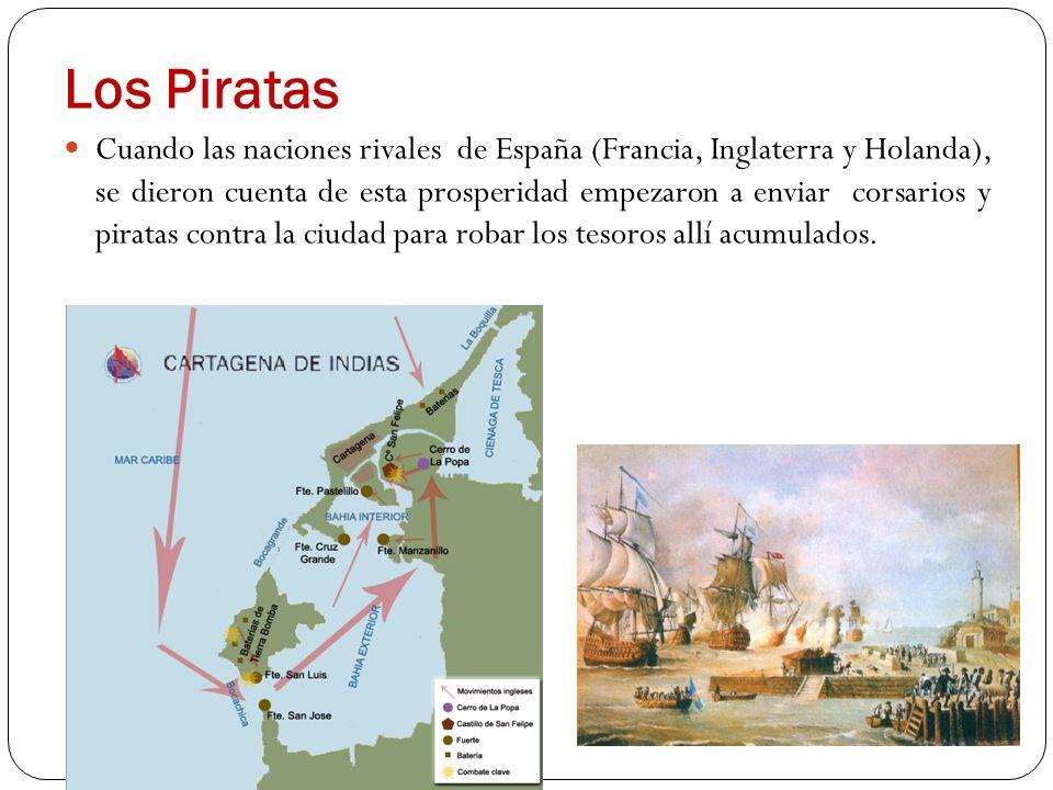 Los Piratas Cuando las naciones rivales de España (Francia, Inglaterra y Holanda), se dieron cuenta de esta prosperidad empezaron a enviar corsarios y